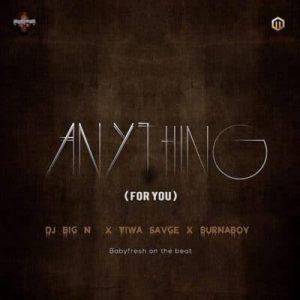 DJ Big N - Anything (For You)(feat. Tiwa Savage & Burna Boy)(Prod. By BabyFresh)