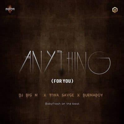 DJ Big N – Anything (For You)(feat. Tiwa Savage & Burna Boy)