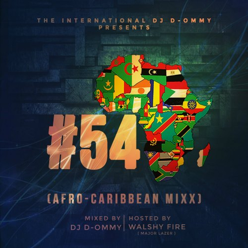DJ D-Ommy – #54 Mixtape (Afro Carribean Mixx) Hosted By WalshyFire (Major Lazer)
