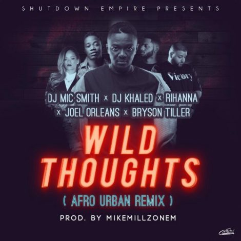 DJ Mic Smith – Wild Thoughts (AfroUrban Remix)(feat. Joel Orleans )