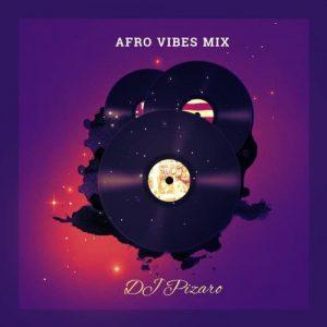 DJ Pizaro - Afro Vibes Mix Vol. 1