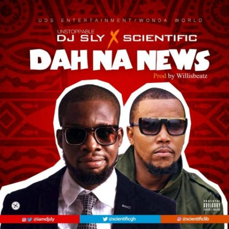 DJ Sly – Dah Na News (feat. Scientific)(Prod. By WillisBeatz)