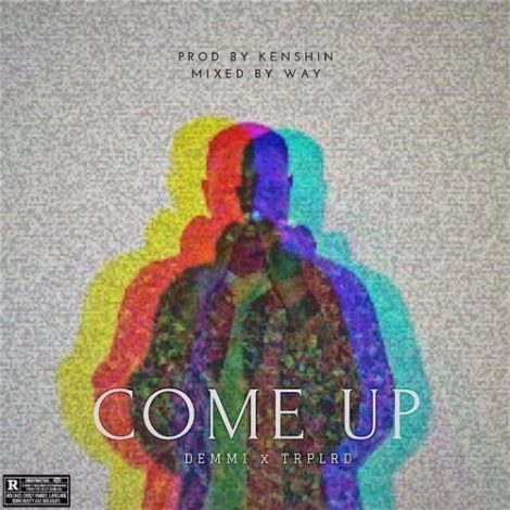 Demmi – Come Up (feat. TrpLrd)(Prod. By Kenshin) EXPLICIT
