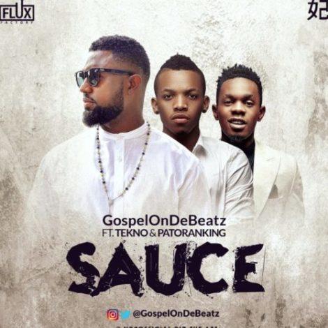 GospelOnDeBeatz – Sauce (feat. Tekno & Patoranking)