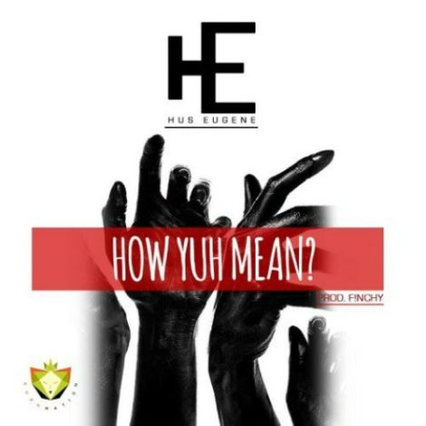 Hus Eugene – How Yuh Mean (Prod. By Finchy)