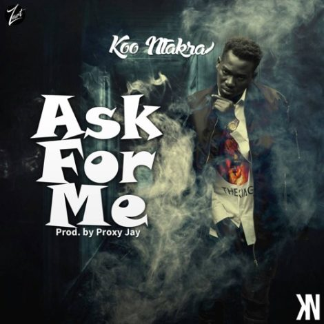 Koo Ntakra – Ask For Me (Prod. By Proxy Jay)