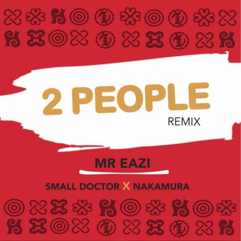 Mr. Eazi – 2 People (Remix)(feat. Small Doctor & Nakamura)