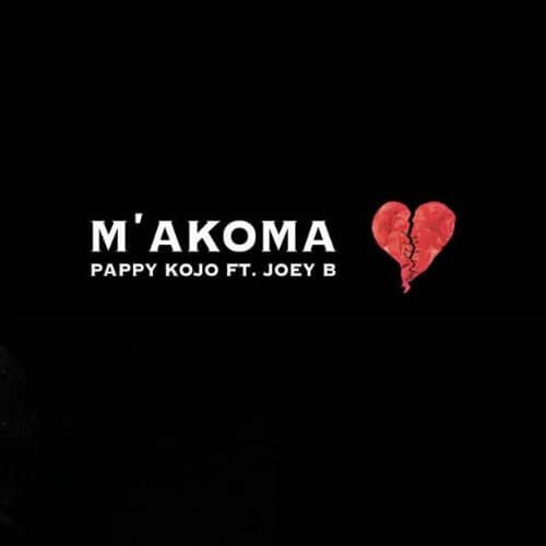 Pappy Kojo – M'akoma (Feat. .Joey B)(Prod. By Kuvie)