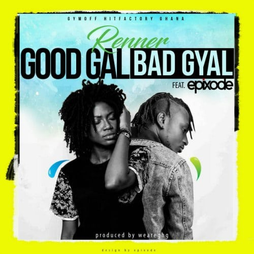 Renner – GoodGal BadGyal (feat. Epixode)(Prod. By WeAreGhg)