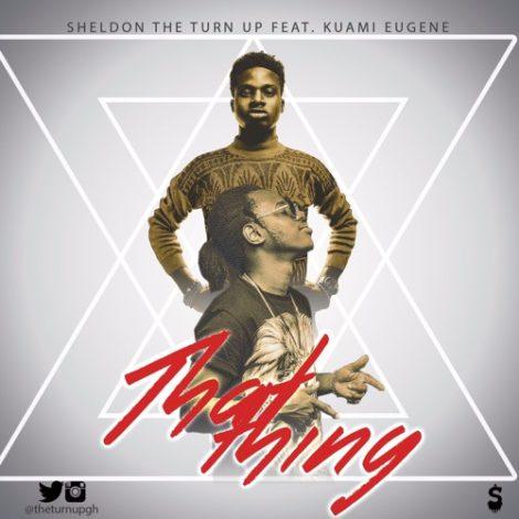 Sheldon The Turn Up – That Ting (Shaba)(feat. Kuami Eugene)