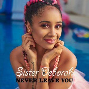 LYRICS: Sister Deborah - Never Leave You