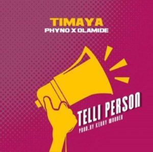 Timaya - Telli Person (feat. Phyno & Olamide)(Prod. By Kenny Wonder)