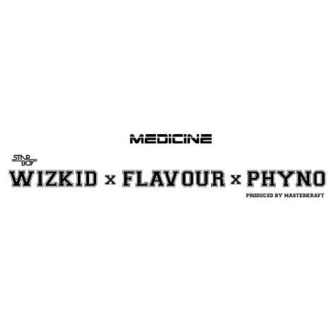 Wizkid – Medicine (Remix)(feat. Flavour & Phyno)(Prod. By Masterkraft)