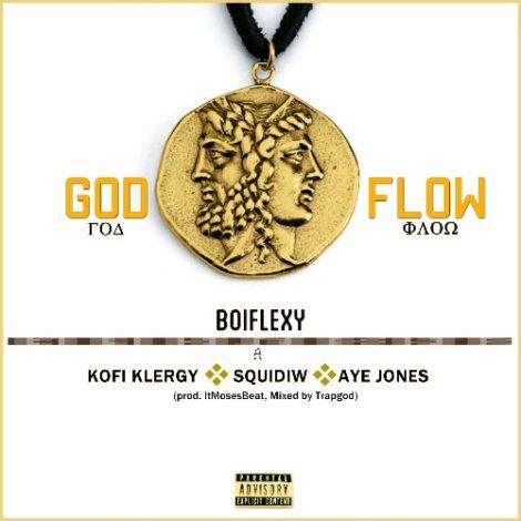 Boiflexy – God Flow (feat Kofi Klergy x Squidiw x Aye Jones)(Prod. By itMosesbeat)