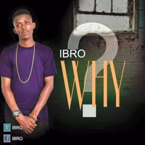 Ibro – Why (Prod. By Salmmy K)
