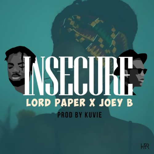 Lord Paper – Insecure (feat. Joey B)(Prod. By Kuvie)