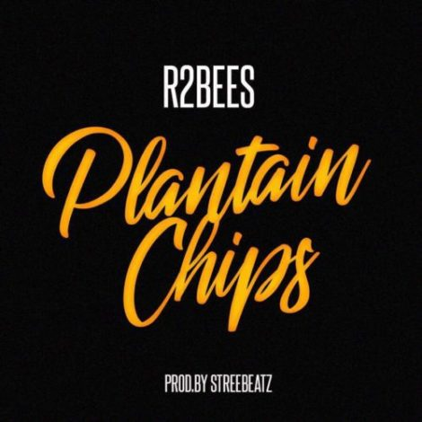 R2Bees – Plantain Chips (Prod. By StreetBeatz)