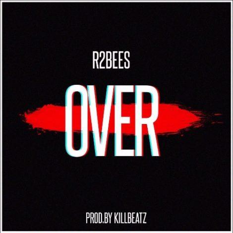R2bees – Over (Prod By KillBeatz)