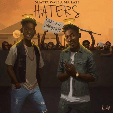 Shatta Wale & Mr Eazi – Haters