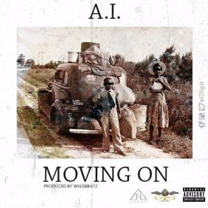 LYRICS: A.I. - Moving On (Prod. By Willis Beatz)
