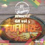 DJ BigJoe – Strictly GH Vol 3 – Fufulize