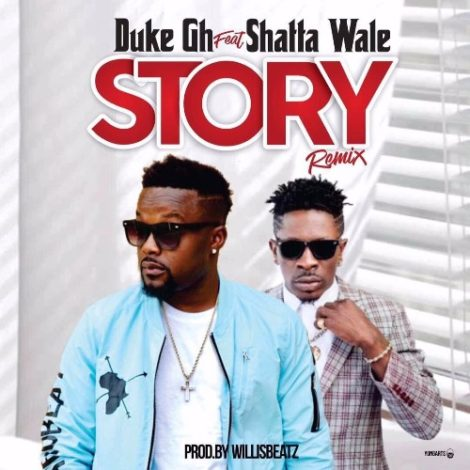 Duke – Story Remix (feat. Shatta Wale)(Prod. By WillisBeatz)
