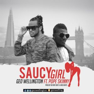 Geo Wellington - Saucy Girl (feat. Pope Skinny)(Prod. By Dr Ray Beat & Jaed Beats)