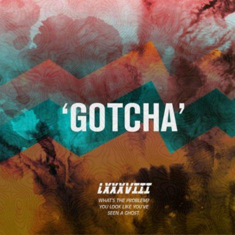 LXXXVIII – Gotcha