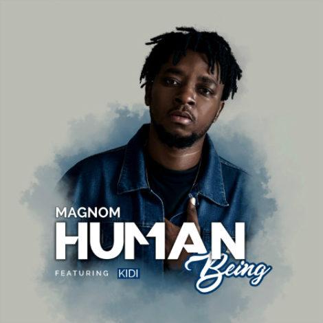 Magnom – Human Being (feat. Kidi)(Prod by DredW & Paq)