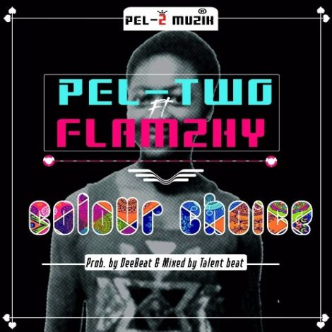 Pel-Two – Colour Choice (feat. Flamzhy)(Prod By DeeBeat)