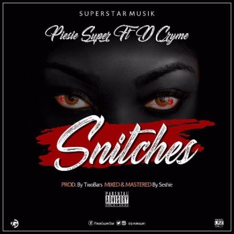 Piesie Super – Snitches (EXPLICIT)(feat. Dr Cryme)(Prod. By TwoBars)