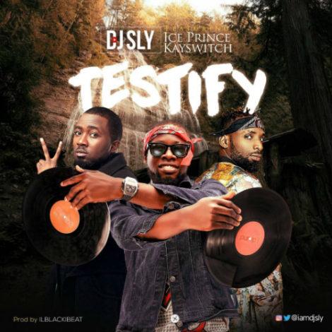 DJ Sly – Testify (feat. Ice Prince & Kayswitch)