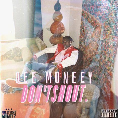 Dee Moneey – Don't Shout (Prod. By Kuvie)