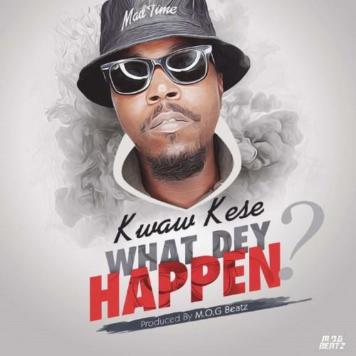 Kwaw Kese – What Dey Happen (Prod. by M.O.G Beatz)