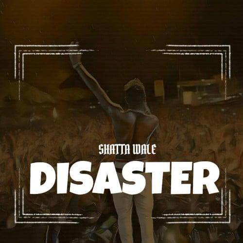 Shatta Wale - Disaster (Letter To Wizkid)(Prod. By WillisBeatz)