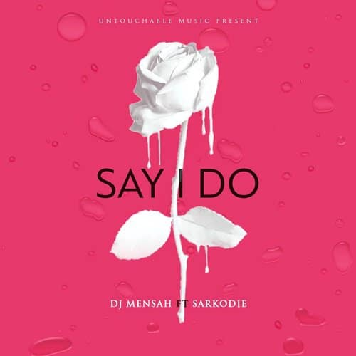 DJ Mensah – Say I Do (feat. Sarkodie)(Prod. By Kuvie)