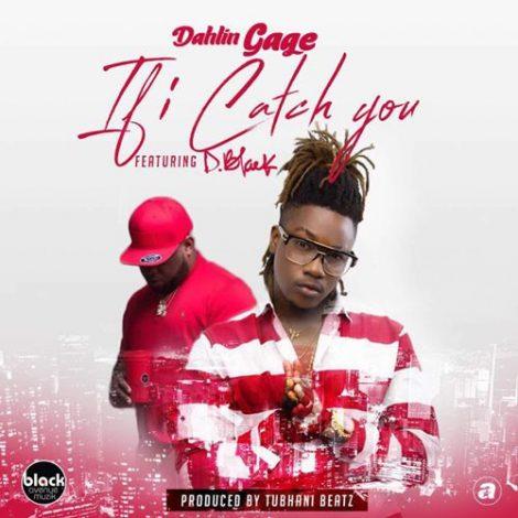 Dahlin Gage – If i Catch You (feat. D-Black)(Prod. By TubhaniMuzik)
