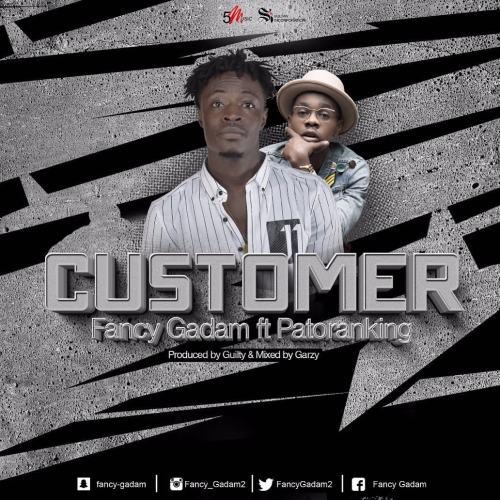 Fancy Gadam – Customer (feat. Patoranking)(Prod. By Gulity Beatz)