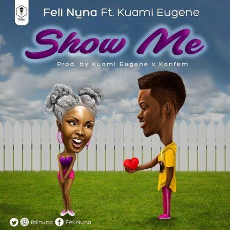 Feli Nuna – Show Me (feat. Kuami Eugene)(Prod. By Kuami Eugene x KonFem)
