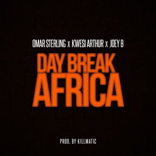 Omar Sterling – Day Break Africa (feat. Kwesi Arthur & Joey B)