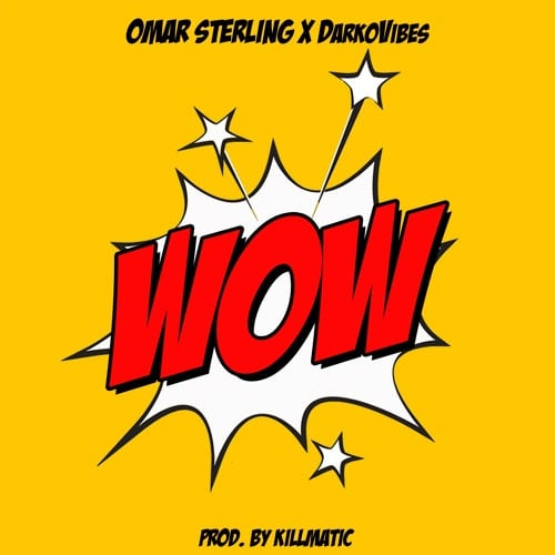 Omar Sterling – Wow (Feat. Darkovibes)(Prod. By Killmatic)
