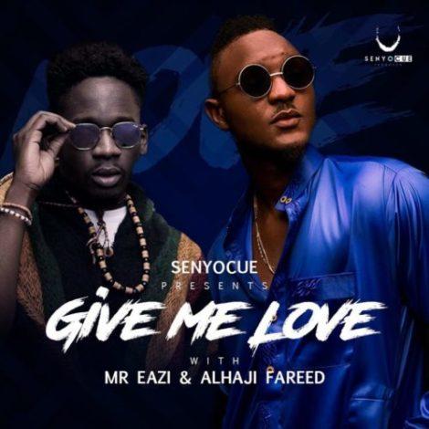 SenyoCue – Give Me Love (feat. Mr Eazi x Alhaji Fareed)