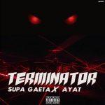 Supa Gaeta - Terminator (feat. Ayat)(Prod. By Supa Gaeta)